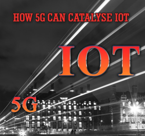 HOW 5G CAN CATALYSE IOT
