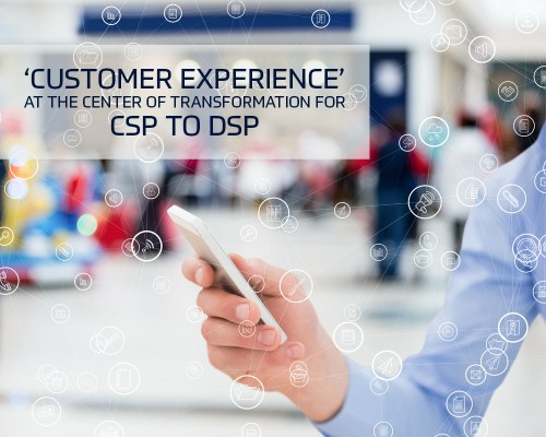 'Customer Experience' at the center of transformation for CSP to DSP