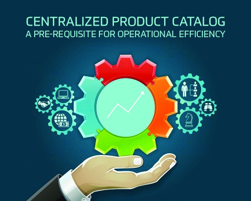 Centralized Product Catalog – A pre-requisite for operational efficiency